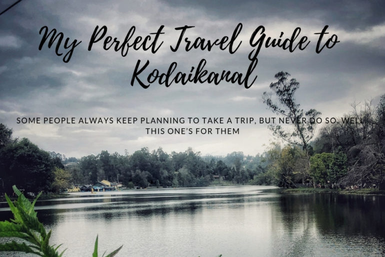 My Perfect Travel guide to Kodaikanal